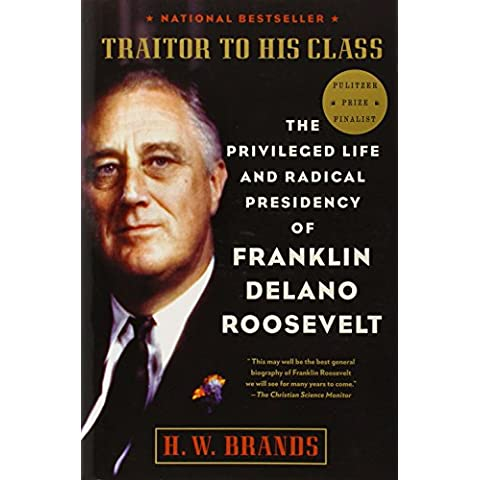 Traitor to His Class: The Privileged Life and Radical Presidency of Franklin Delano Roosevelt by H. W. Brands (8-Sep-2009) Paperback