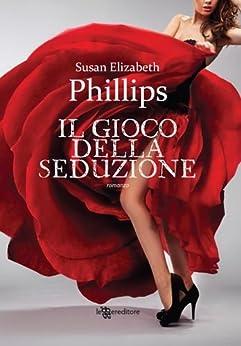 Il gioco della seduzione (Leggereditore Narrativa) di [Phillips, Susan E.]