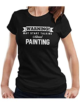 Warning May Start Talking About Painting Women's T-Shirt