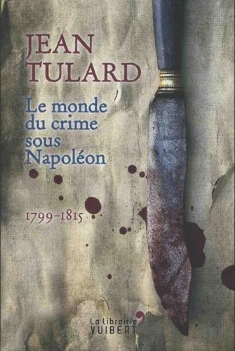 Le monde du crime sous Napoleon 1799-1815