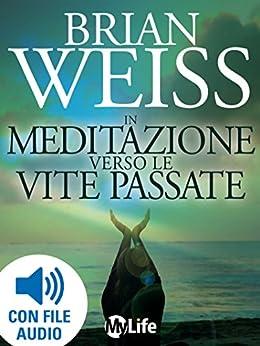 In meditazione verso le vite passate (Psicologia e crescita personale) von [Weiss, Brian]
