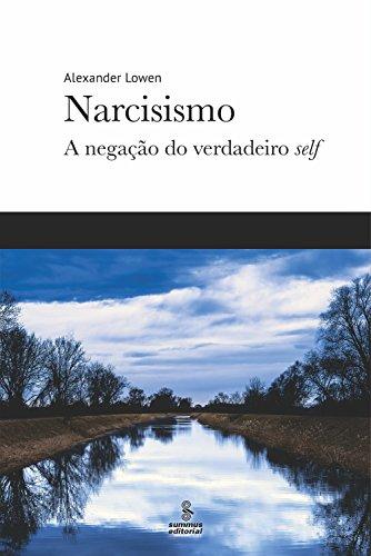Narcisismo: A negação do verdadeiro self (Portuguese Edition) por Alexander Lowen