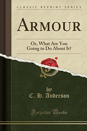 Armour: Or, What Are You Going to Do About It? (Classic Reprint)