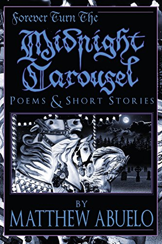 Forever Turn The Midnight Carousel: Poems and Short Stories por Matthew Abuelo