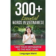 Learn Vietnamese: 300+ Essential Words In Vietnamese - Learn Words Spoken In Everyday Vietnam (Speak Vietnamese, Fluent, Vietnamese Language): Forget pointless ... Improve your vocabulary (English Edition)