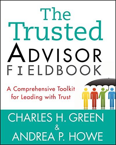 The Trusted Advisor Fieldbook: A Comprehensive Toolkit for Leading with Trust (English Edition) (Wiley Andrea)