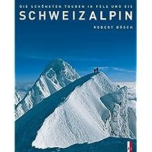 SchweizAlpin: Die schönsten Touren in Fels und Eis