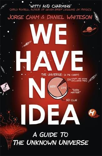 we-have-no-idea-a-guide-to-the-unknown-universe