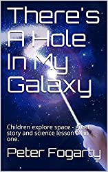 There's A Hole In My Galaxy: Children explore space - great story and science lesson all in one.