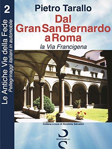 Dal Gran San Bernardo a Roma - la Via Francigena (Le Antiche Vie della Fede - Pellegrinaggi italiani in automobile Vol. 2)