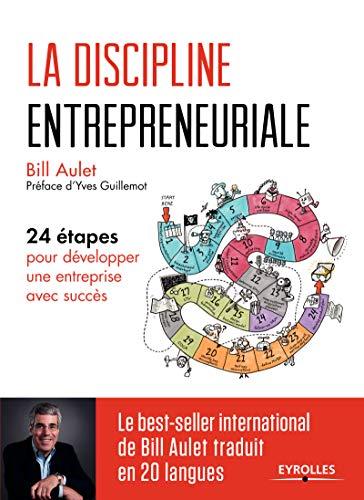 La discipline entrepreneuriale: 24 étapes pour développer une entreprise avec succès par Bill Aulet