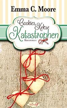 Cookies, Kekse, Katastrophen (Tennessee Storys) (Zuckergussgeschichten 3) (German Edition) by [Moore, Emma C.]