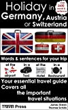 Holiday in Germany, Austria or Switzerland: Words and sentences for your trip, your essential travel guide (English version) (German Edition)