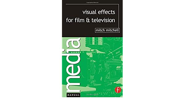 Visual Effects for Film and Television (Media Manuals)