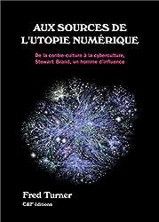 Aux sources de l'utopie numérique : De la contre culture à la cyberculture