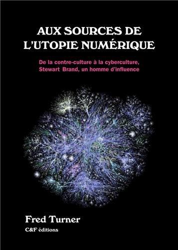 Aux sources de l'utopie numrique : De la contre culture  la cyberculture