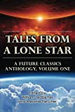 Tales From a Lone Star: A Future Classics Anthology, Volume One: Volume 1