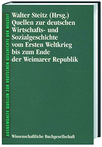 Quellen zur deutschen Wirtschaftsgeschichte und Sozialgeschichte vom Ersten Weltkrieg bis zum Ende der Weimarer Republik (Freiherr vom Stein - ... Quellen zur deutschen Geschichte der Neuzeit)