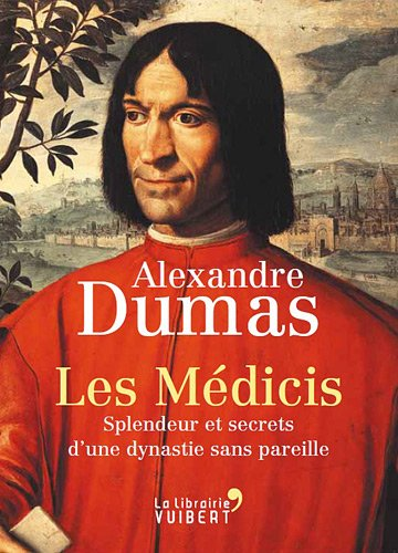 Les Médicis. Splendeur et secrets d'une dynastie sans pareille par Alexandre Dumas