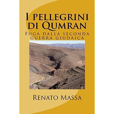 I Pellegrini Di Qumran: Fuga Dalla Seconda Guerra Giudaica