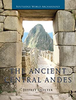 The Ancient Central Andes (Routledge World Archaeology) von [Quilter, Jeffrey]