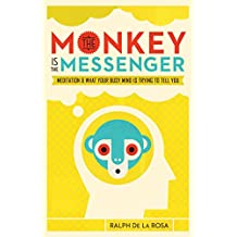 The Monkey Is the Messenger: Meditation and What Your Busy Mind Is Trying to Tell You (English Edition)