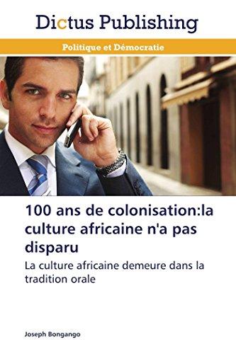 100 ans de colonisation:la culture africaine n&#39...
