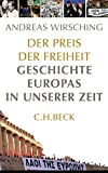 Der Preis der Freiheit: Geschichte Europas in unserer Zeit - Andreas Wirsching