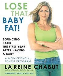 Lose That Baby Fat!: Bouncing Back the First Year After Having a Baby by LaReine Chabut (2006-02-10)