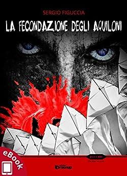 La fecondazione degli aquiloni (Collana Rosso e Nero - Thriller e noir) di [Sergio Figuccia]