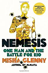 Nemesis: One Man and the Battle for Rio by Misha Glenny (2015-09-17)
