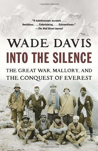 Into the Silence: The Great War, Mallory, and the Conquest of Everest by Wade Davis (2012-10-02)