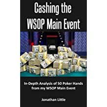 Cashing the WSOP Main Event: In-Depth Analysis of 54 Poker Hands from My WSOP Main Event (English Edition)