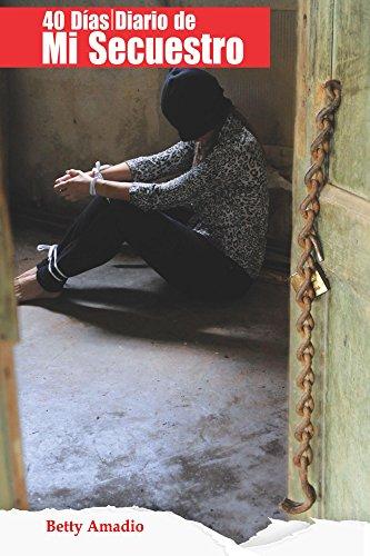 40 dias: Diario de mi secuestro por Betty Amadio