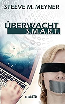 Überwacht - S.M.A.R.T.: Cyber-Thriller (German Edition) par [Meyner, Steeve M.]