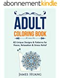 Adult Coloring Book: 40 Unique Designs & Patterns For Peace, Relaxation & Stress Relief (Happiness, Relaxation & Zen) (English Edition)