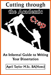 Cutting Through The Academic Crap: An Informal Guide to Writing Your Dissertation