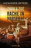 Zara und Zoë - Rache in Marseille: Thriller (Die Profilerin und die Patin 1) - Alexander Oetker