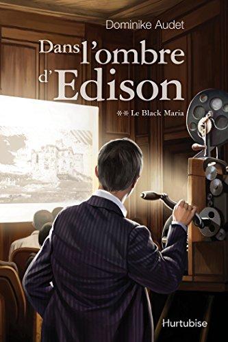 Ebooks magazines gratuits télécharger Dans l'ombre d'Edison T2 - Le Black Maria en français PDF MOBI B00OQG7POS