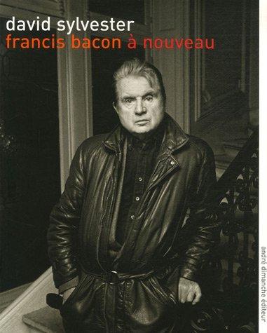 David Sylvester - Francis Bacon à