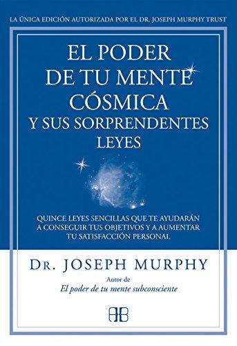 El Poder De Tu Mente Cósmica Y Sus Sorprendentes Leyes por Joseph Murphy