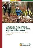 Influencia das práticas educativas parentais para a gravidade da asma: Do modelo psicossomático ao modelo integrativo