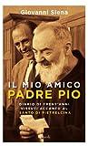 Il mio amico Padre Pio: Diario di Trent'anni vissuti accanto al padre di Pietrelcina