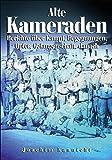 Alte Kameraden: Berichte über Kampf, Begegnungen, Opfer, Gefangenschaft, Danach