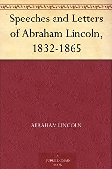 Speeches and Letters of Abraham Lincoln, 1832-1865 by [Lincoln, Abraham]