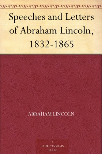 Speeches and Letters of Abraham Lincoln, 1832-1865 (English Edition)
