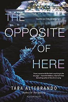 The Opposite of Here by [Altebrando, Tara]