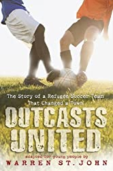 Outcasts United: The Story of a Refugee Soccer Team That Changed a Town by Warren St John (2012-09-11)