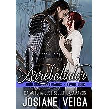 Arrebatador (Duologia Destinados Livro 2) (Portuguese Edition)