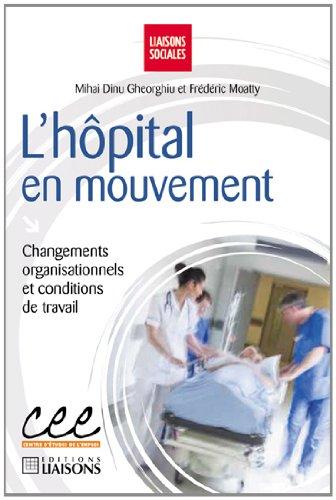 L'hôpital en mouvement: Changements organisationnels et conditions de travail.